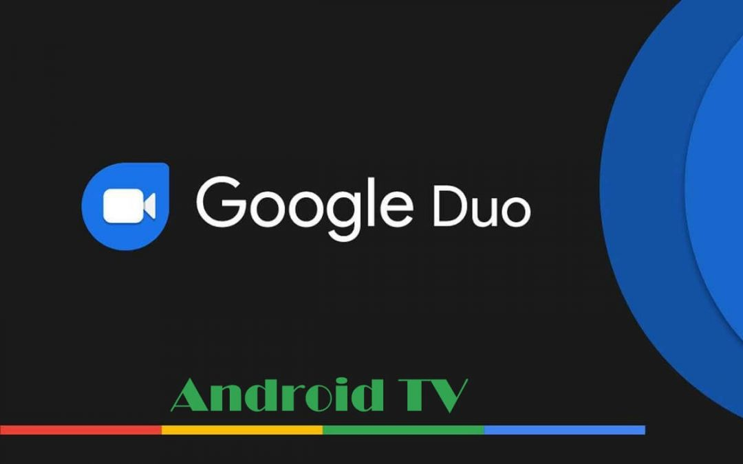 Google Duo for Android TV: Possible Ways to Make Calls